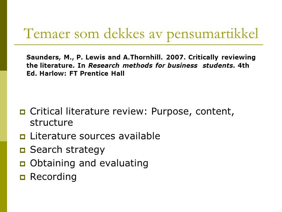 Temaer som dekkes av pensumartikkel  Critical literature review: Purpose, content, structure  Literature sources available  Search strategy  Obtaining and evaluating  Recording Saunders, M., P.