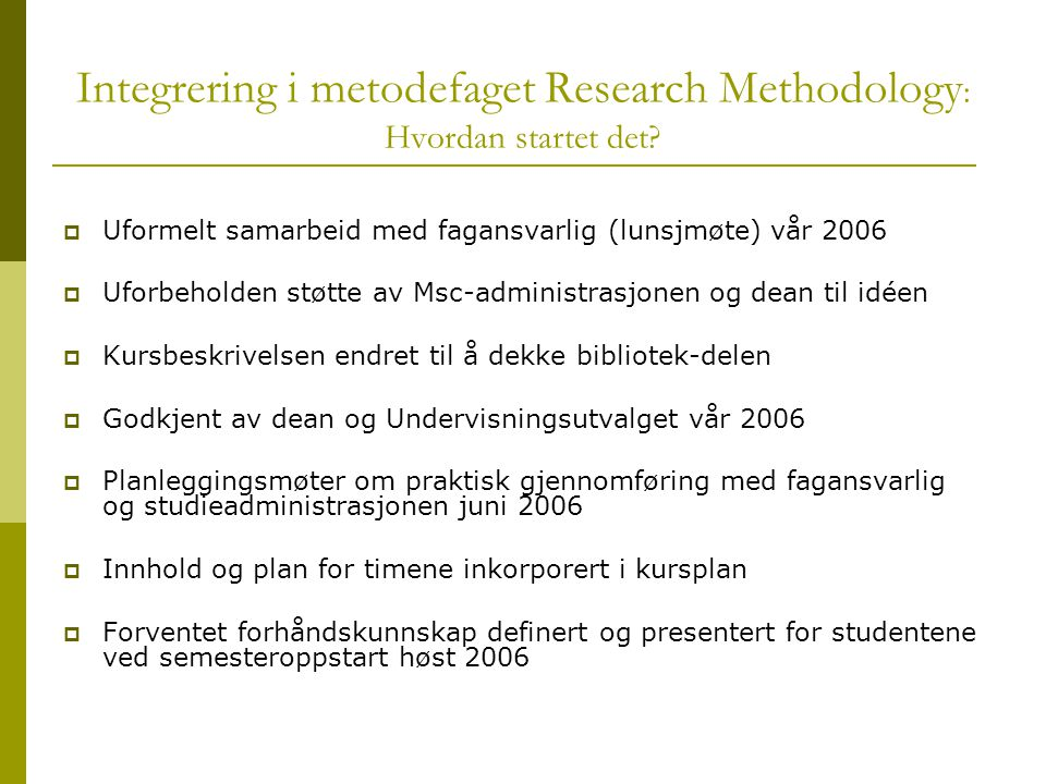 Informasjonsinnhenting  Topic search (article or book database)  Author search (as above)  Browsing the library shelves  Browsing research journals (ToC)  Reference list in core article or book  Citation search (Who has based their work on this book or article)  Reviewing articles (overview of research/literature)  Use the experts: Handbook of..