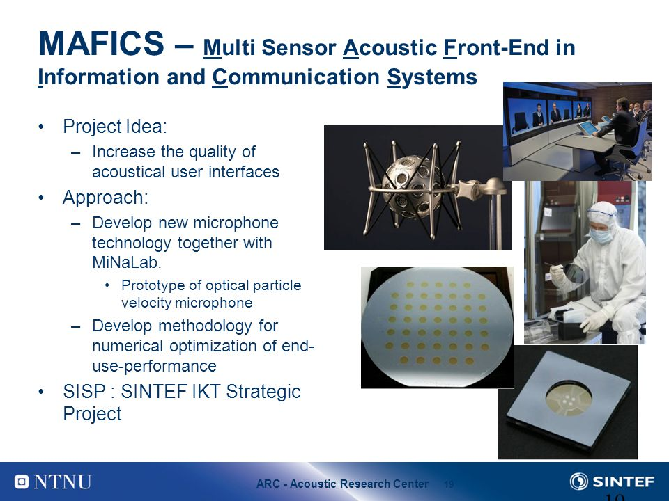 ARC - Acoustic Research Center 19 MAFICS – Multi Sensor Acoustic Front-End in Information and Communication Systems Project Idea: –Increase the qualit