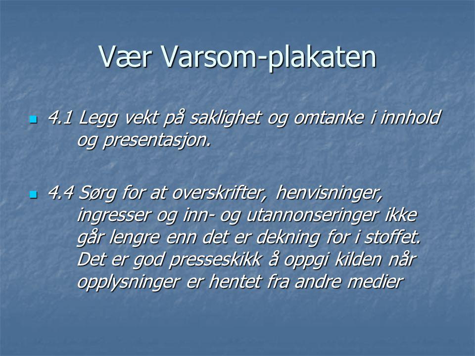 Vær Varsom-plakaten 4.1 Legg vekt på saklighet og omtanke i innhold og presentasjon.
