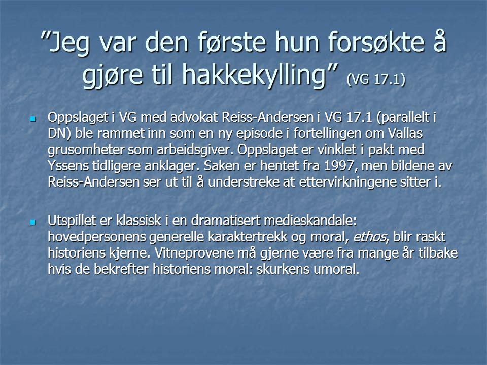 Jeg var den første hun forsøkte å gjøre til hakkekylling (VG 17.1) Oppslaget i VG med advokat Reiss-Andersen i VG 17.1 (parallelt i DN) ble rammet inn som en ny episode i fortellingen om Vallas grusomheter som arbeidsgiver.