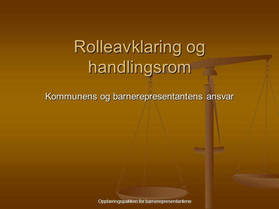 Opplæringspakken for barnerepresentantene Rolleavklaring og handlingsrom Kommunens og barnerepresentantens ansvar