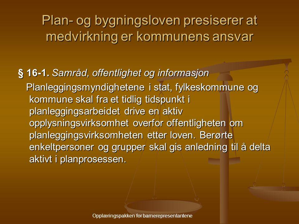 Opplæringspakken for barnerepresentantene Plan- og bygningsloven presiserer at medvirkning er kommunens ansvar § 16-1.