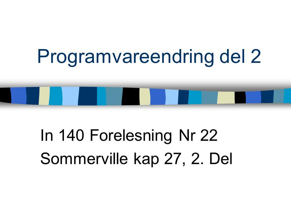 Programvareendring del 2 In 140 Forelesning Nr 22 Sommerville kap 27, 2. Del