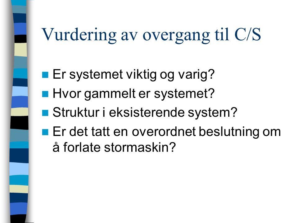 Vurdering av overgang til C/S Er systemet viktig og varig.