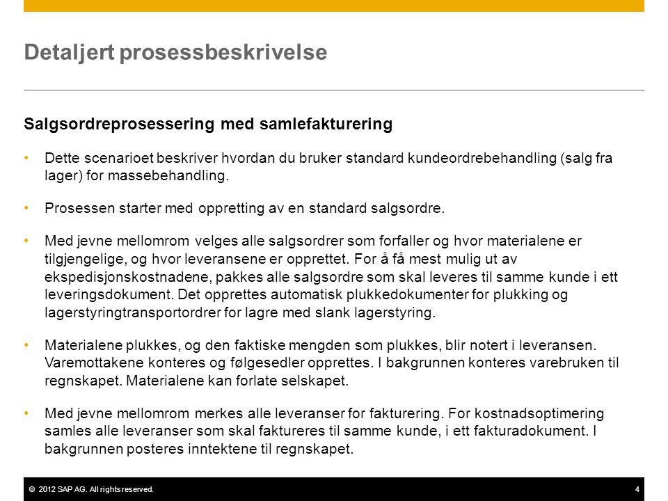 ©2012 SAP AG. All rights reserved.4 Detaljert prosessbeskrivelse Salgsordreprosessering med samlefakturering Dette scenarioet beskriver hvordan du bru
