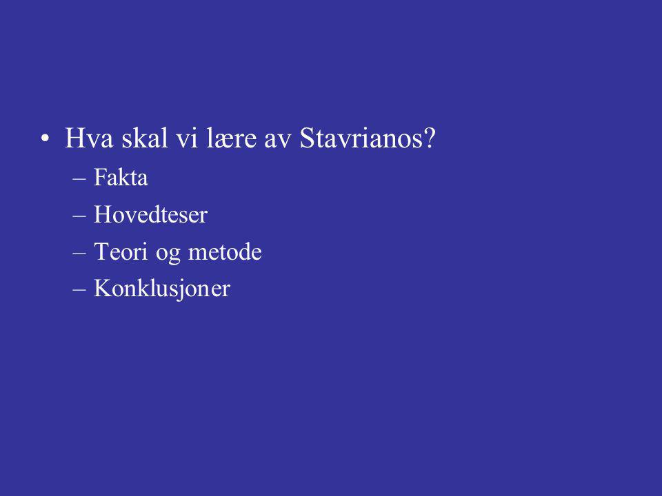 Hva skal vi lære av Stavrianos –Fakta –Hovedteser –Teori og metode –Konklusjoner