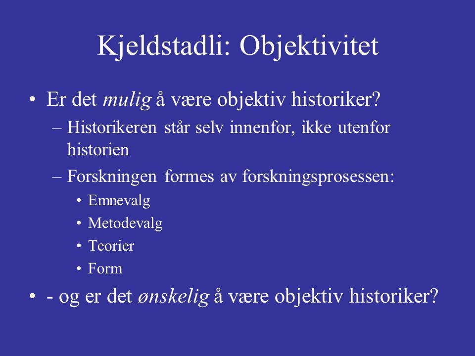 Kjeldstadli: Objektivitet Er det mulig å være objektiv historiker.