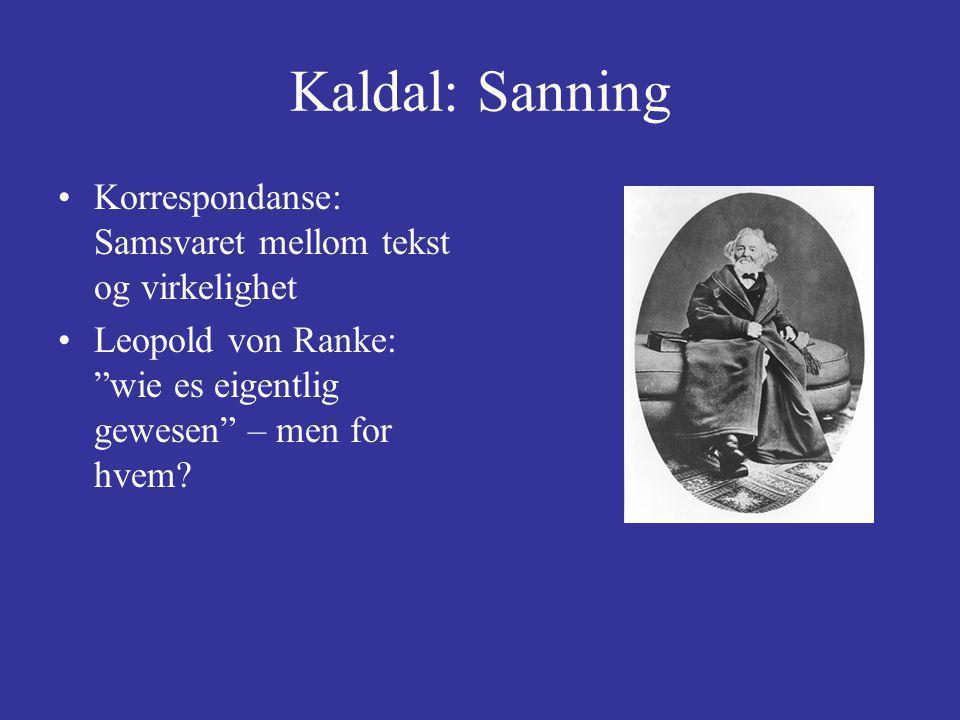 Kaldal: Sanning Korrespondanse: Samsvaret mellom tekst og virkelighet Leopold von Ranke: wie es eigentlig gewesen – men for hvem