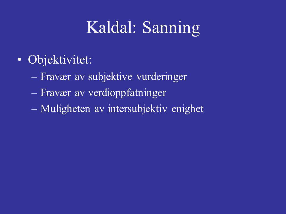 Kaldal: Sanning Objektivitet: –Fravær av subjektive vurderinger –Fravær av verdioppfatninger –Muligheten av intersubjektiv enighet