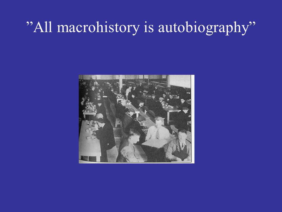 All macrohistory is autobiography