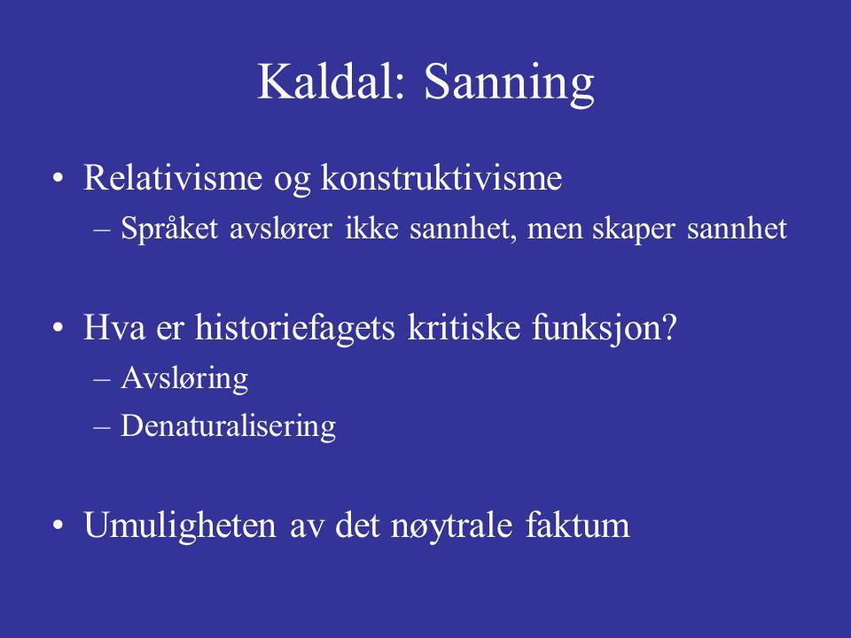 Kaldal: Sanning Relativisme og konstruktivisme –Språket avslører ikke sannhet, men skaper sannhet Hva er historiefagets kritiske funksjon.