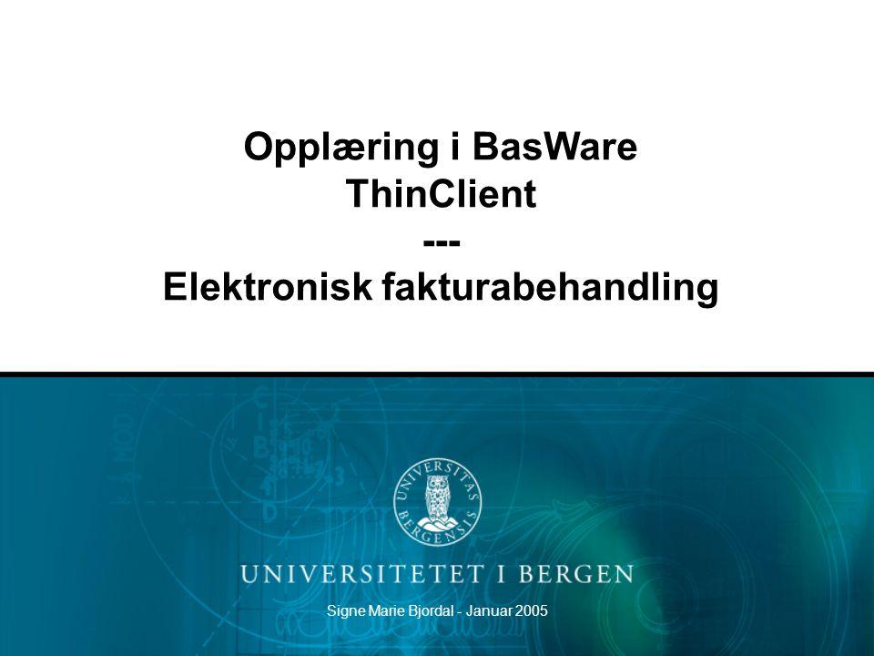 Signe Marie Bjordal - Januar 2005 Opplæring i BasWare ThinClient --- Elektronisk fakturabehandling