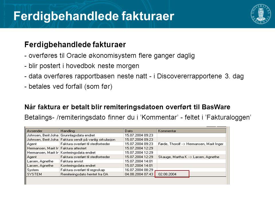 Ferdigbehandlede fakturaer - overføres til Oracle økonomisystem flere ganger daglig - blir postert i hovedbok neste morgen - data overføres rapportbasen neste natt - i Discovererrapportene 3.