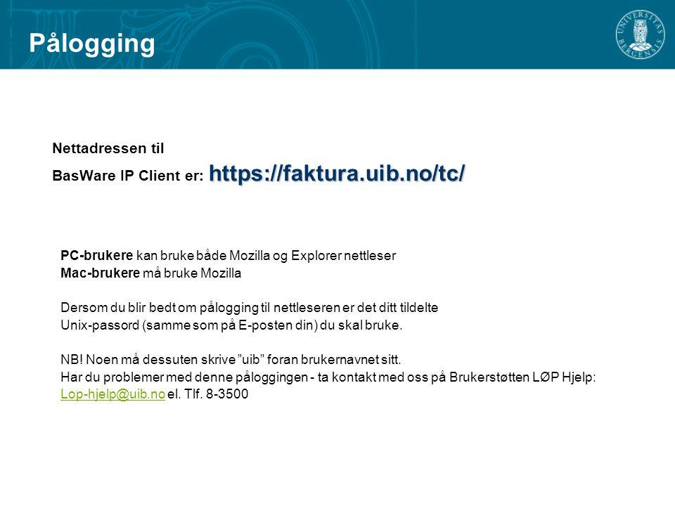 Pålogging Nettadressen til https://faktura.uib.no/tc/ BasWare IP Client er: https://faktura.uib.no/tc/ PC-brukere kan bruke både Mozilla og Explorer nettleser Mac-brukere må bruke Mozilla Dersom du blir bedt om pålogging til nettleseren er det ditt tildelte Unix-passord (samme som på E-posten din) du skal bruke.
