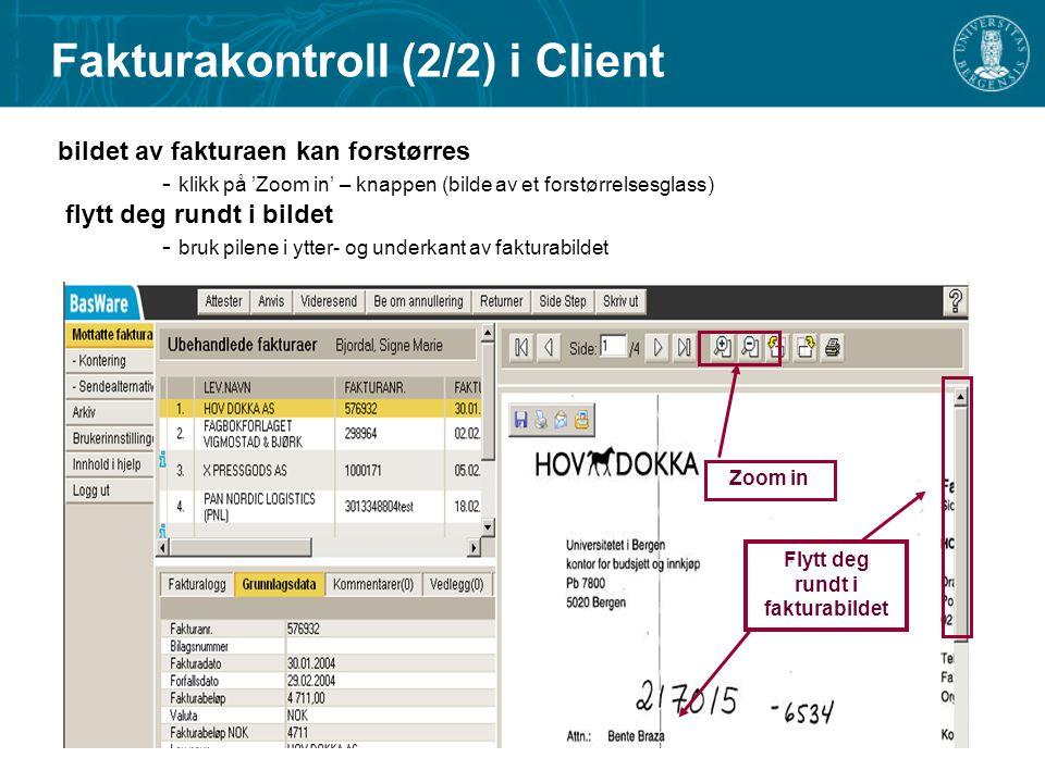 bildet av fakturaen kan forstørres - klikk på 'Zoom in' – knappen (bilde av et forstørrelsesglass) flytt deg rundt i bildet - bruk pilene i ytter- og underkant av fakturabildet Zoom in Flytt deg rundt i fakturabildet Fakturakontroll (2/2) i Client