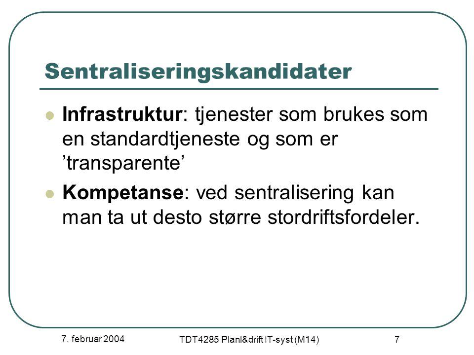 7. februar 2004 TDT4285 Planl&drift IT-syst (M14) 7 Sentraliseringskandidater Infrastruktur: tjenester som brukes som en standardtjeneste og som er 't