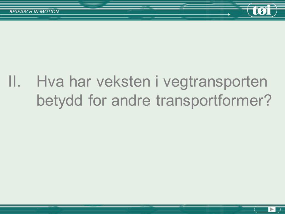 II.Hva har veksten i vegtransporten betydd for andre transportformer?