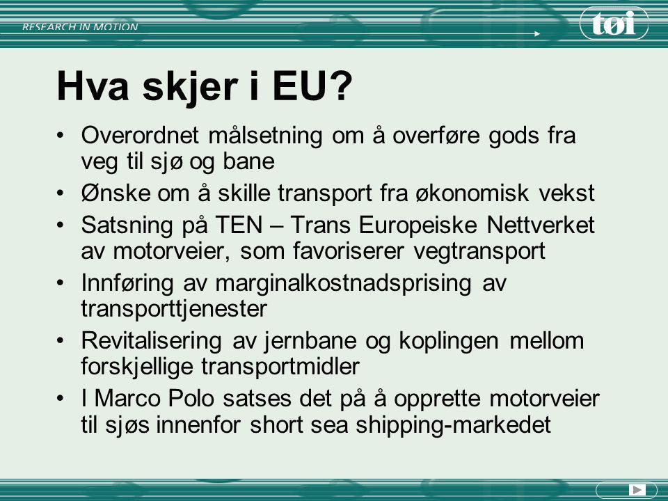 Hva skjer i EU? Overordnet målsetning om å overføre gods fra veg til sjø og bane Ønske om å skille transport fra økonomisk vekst Satsning på TEN – Tra