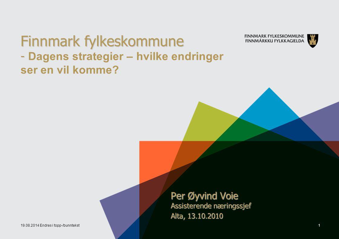 19.08.2014 Endres i topp-/bunntekst1 Finnmark fylkeskommune - Finnmark fylkeskommune - Dagens strategier – hvilke endringer ser en vil komme? Per Øyvi