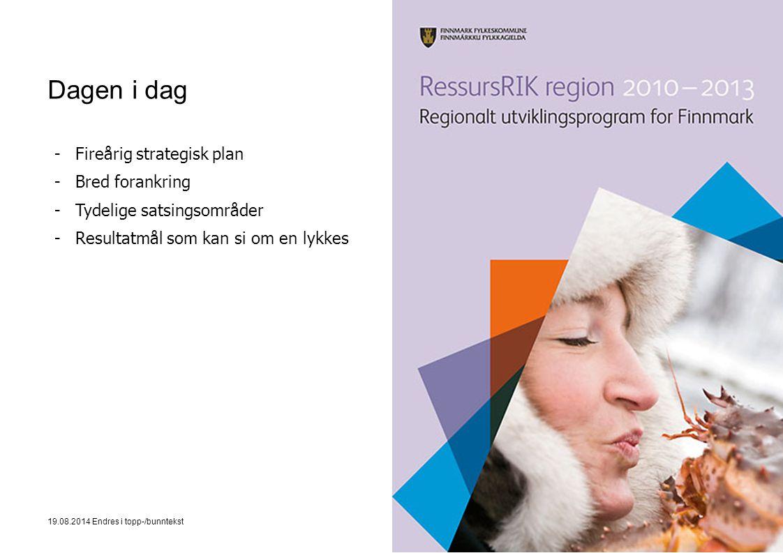 19.08.2014 Endres i topp-/bunntekst3 Dagen i dag -Fireårig strategisk plan -Bred forankring -Tydelige satsingsområder -Resultatmål som kan si om en lykkes