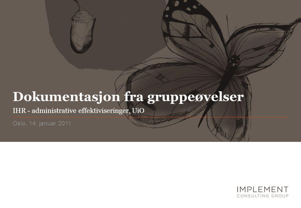 Dokumentasjon fra gruppeøvelser Oslo, 14. januar 2011 IHR - administrative effektiviseringer, UiO