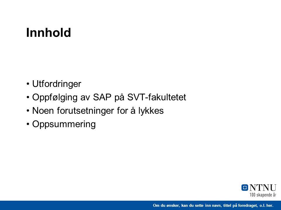 Innhold Utfordringer Oppfølging av SAP på SVT-fakultetet Noen forutsetninger for å lykkes Oppsummering