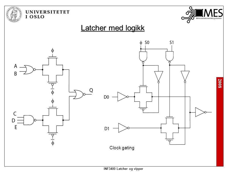 2008 INF3400 Latcher og vipper Latcher med logikk Clock gating