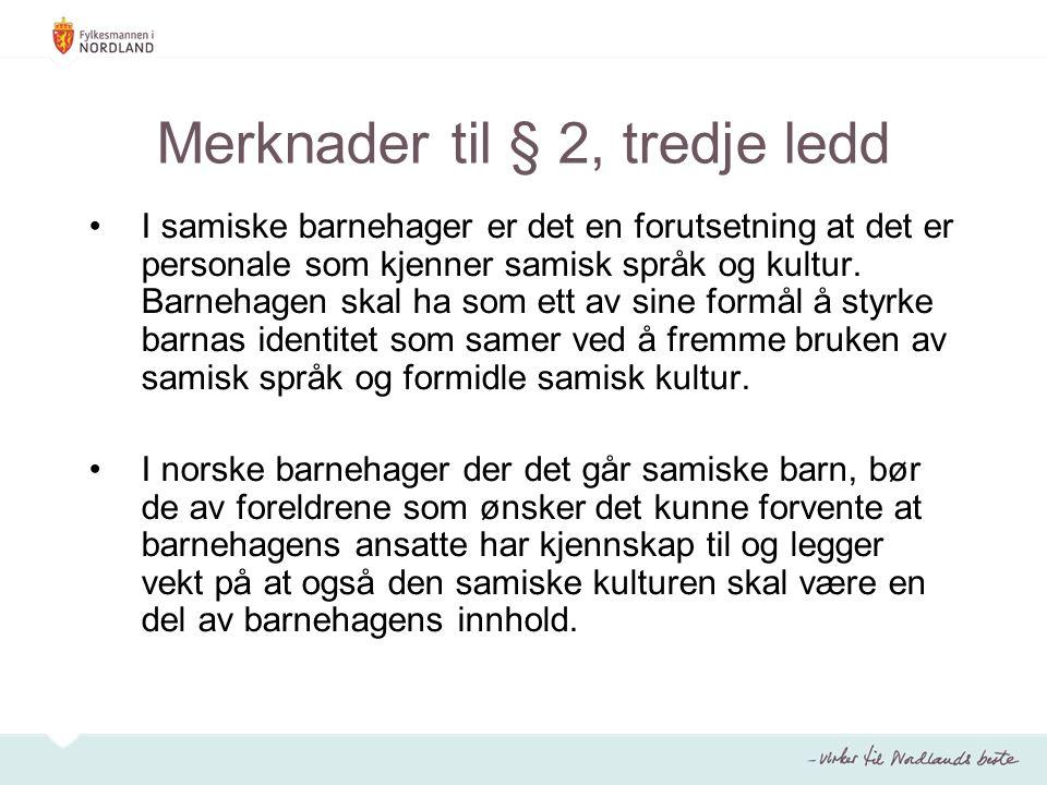 Merknader til § 2, tredje ledd I samiske barnehager er det en forutsetning at det er personale som kjenner samisk språk og kultur. Barnehagen skal ha