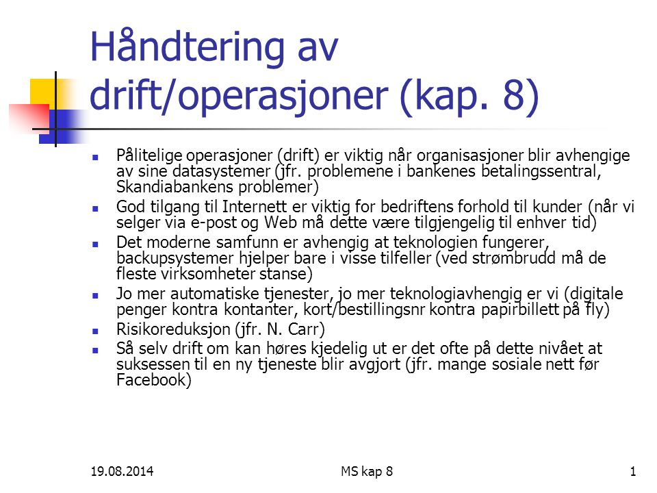 19.08.2014MS kap 81 Håndtering av drift/operasjoner (kap. 8) Pålitelige operasjoner (drift) er viktig når organisasjoner blir avhengige av sine datasy