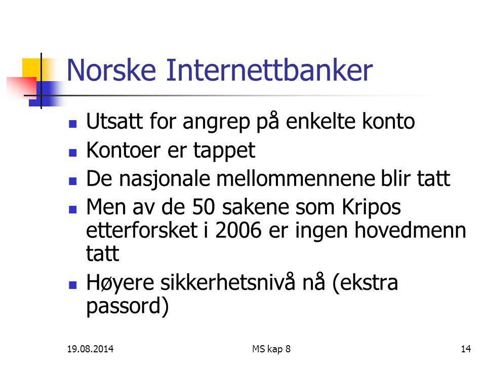 19.08.2014MS kap 814 Norske Internettbanker Utsatt for angrep på enkelte konto Kontoer er tappet De nasjonale mellommennene blir tatt Men av de 50 sak