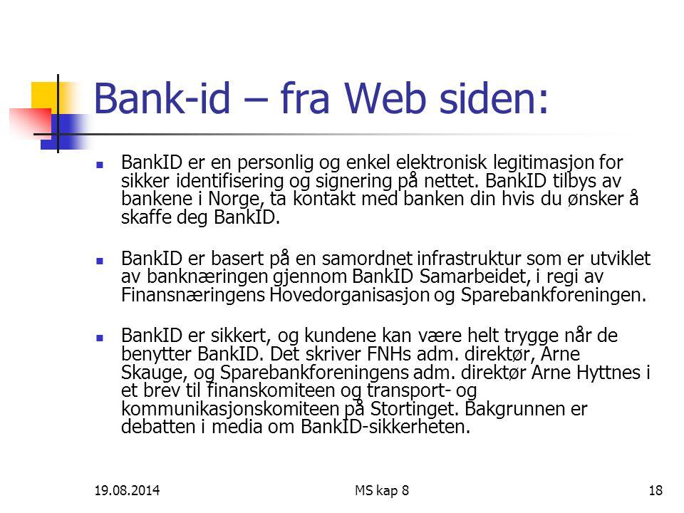 19.08.2014MS kap 818 Bank-id – fra Web siden: BankID er en personlig og enkel elektronisk legitimasjon for sikker identifisering og signering på nette