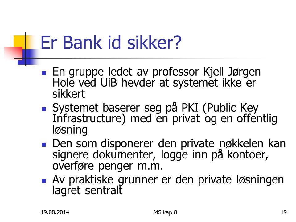 19.08.2014MS kap 819 Er Bank id sikker? En gruppe ledet av professor Kjell Jørgen Hole ved UiB hevder at systemet ikke er sikkert Systemet baserer seg