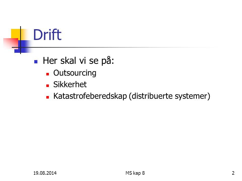 19.08.2014MS kap 82 Drift Her skal vi se på: Outsourcing Sikkerhet Katastrofeberedskap (distribuerte systemer)