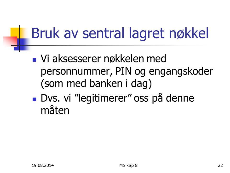 """19.08.2014MS kap 822 Bruk av sentral lagret nøkkel Vi aksesserer nøkkelen med personnummer, PIN og engangskoder (som med banken i dag) Dvs. vi """"legiti"""