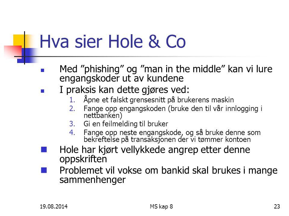 """19.08.2014MS kap 823 Hva sier Hole & Co Med """"phishing"""" og """"man in the middle"""" kan vi lure engangskoder ut av kundene I praksis kan dette gjøres ved: 1"""