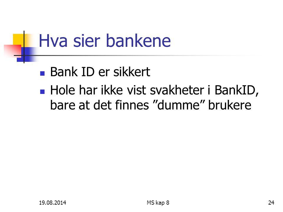 """19.08.2014MS kap 824 Hva sier bankene Bank ID er sikkert Hole har ikke vist svakheter i BankID, bare at det finnes """"dumme"""" brukere"""