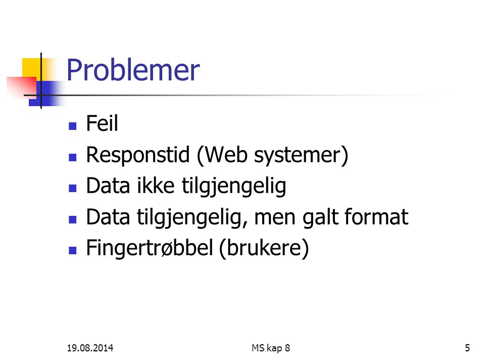 19.08.2014MS kap 85 Problemer Feil Responstid (Web systemer) Data ikke tilgjengelig Data tilgjengelig, men galt format Fingertrøbbel (brukere)