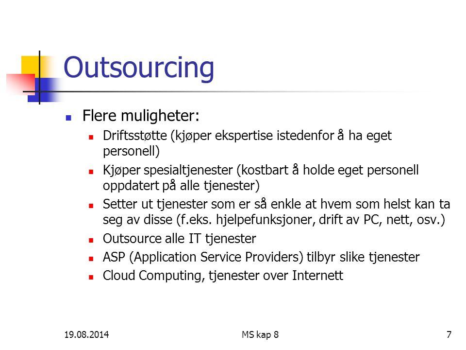 19.08.2014MS kap 87 Outsourcing Flere muligheter: Driftsstøtte (kjøper ekspertise istedenfor å ha eget personell) Kjøper spesialtjenester (kostbart å