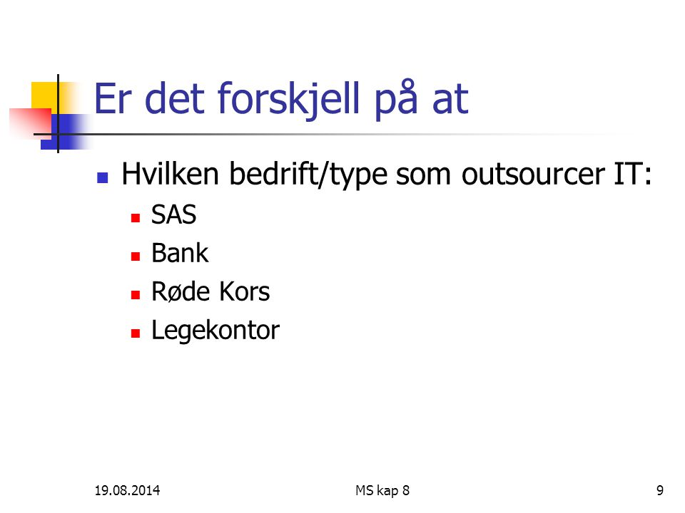 19.08.2014MS kap 89 Er det forskjell på at Hvilken bedrift/type som outsourcer IT: SAS Bank Røde Kors Legekontor