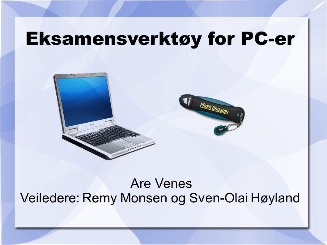 Eksamensverktøy for PC-er Are Venes Veiledere: Remy Monsen og Sven-Olai Høyland