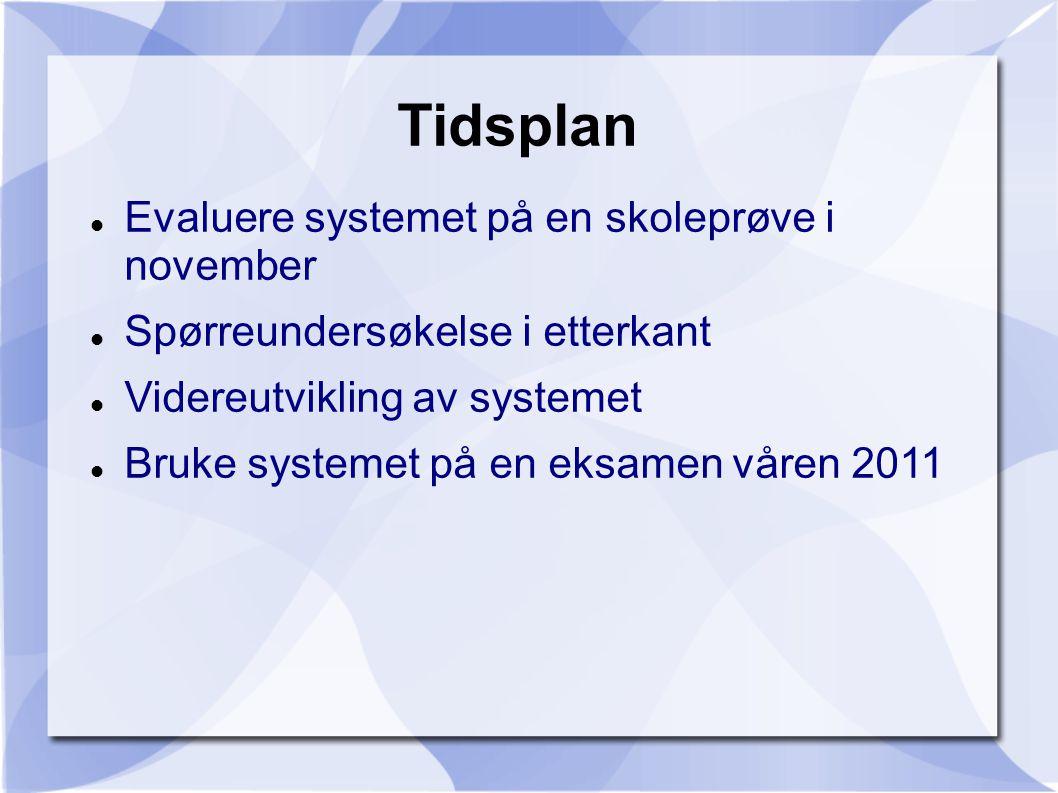 Tidsplan Evaluere systemet på en skoleprøve i november Spørreundersøkelse i etterkant Videreutvikling av systemet Bruke systemet på en eksamen våren 2011