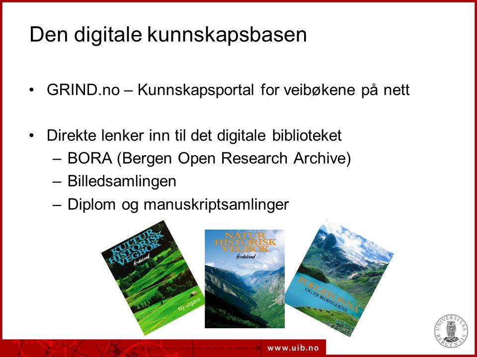 Den digitale kunnskapsbasen GRIND.no – Kunnskapsportal for veibøkene på nett Direkte lenker inn til det digitale biblioteket –BORA (Bergen Open Resear