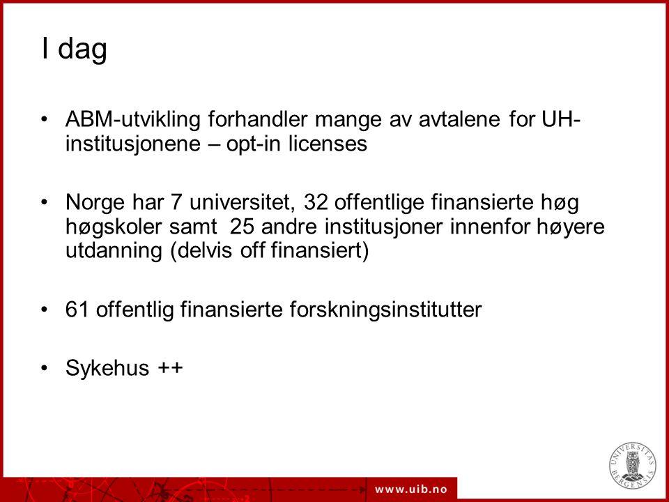I dag ABM-utvikling forhandler mange av avtalene for UH- institusjonene – opt-in licenses Norge har 7 universitet, 32 offentlige finansierte høg høgsk