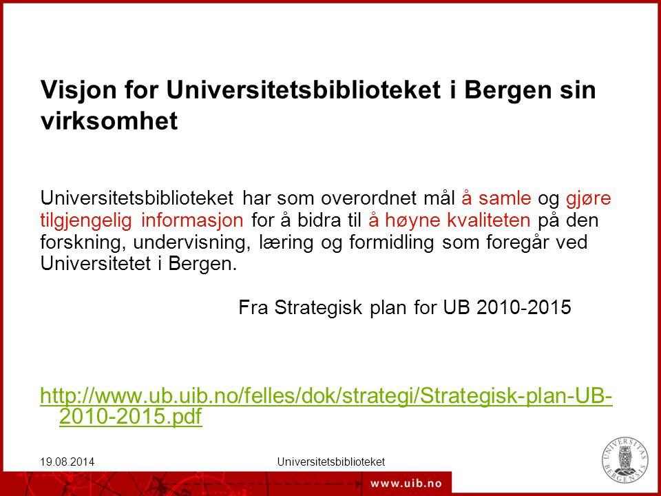 19.08.2014Universitetsbiblioteket Visjon for Universitetsbiblioteket i Bergen sin virksomhet Universitetsbiblioteket har som overordnet mål å samle og