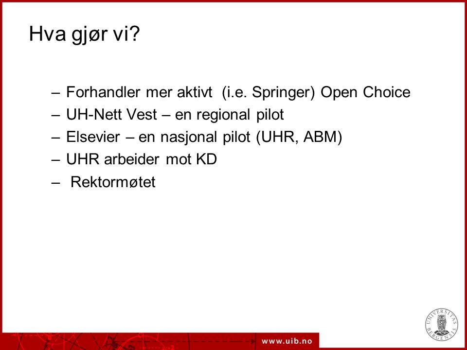 Hva gjør vi? –Forhandler mer aktivt (i.e. Springer) Open Choice –UH-Nett Vest – en regional pilot –Elsevier – en nasjonal pilot (UHR, ABM) –UHR arbeid