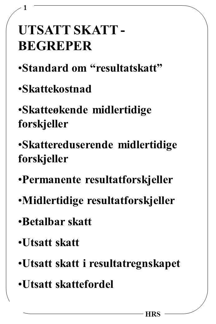 "1 HRS UTSATT SKATT - BEGREPER Standard om ""resultatskatt"" Skattekostnad Skatteøkende midlertidige forskjeller Skattereduserende midlertidige forskjell"