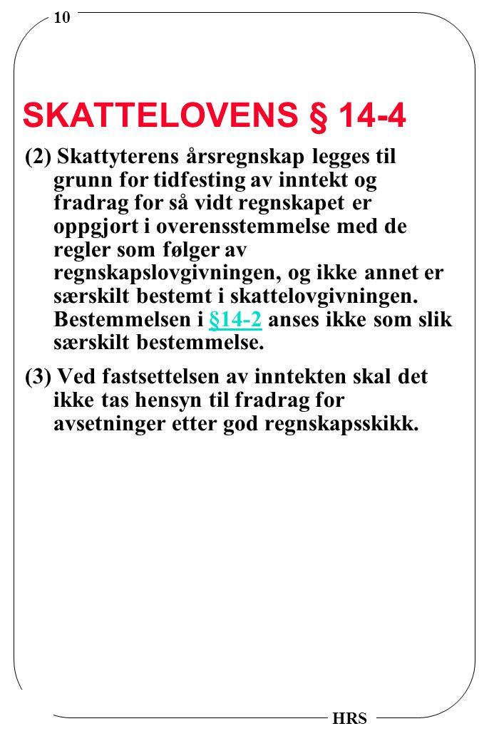 10 HRS SKATTELOVENS § 14-4 (2) Skattyterens årsregnskap legges til grunn for tidfesting av inntekt og fradrag for så vidt regnskapet er oppgjort i ove