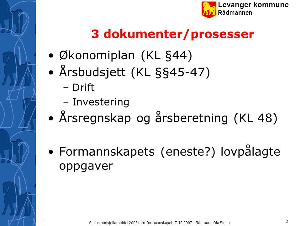 Levanger kommune Rådmannen Status budsjettarbeidet 2008 mm. formannskapet 17.10.2007 – Rådmann Ola Stene 2 3 dokumenter/prosesser Økonomiplan (KL §44)