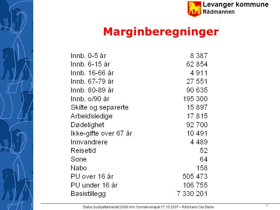 Levanger kommune Rådmannen Status budsjettarbeidet 2008 mm. formannskapet 17.10.2007 – Rådmann Ola Stene 7 Marginberegninger